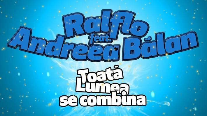 Ralflo_feat_Adreeea_Balan_Toata_lumea_se_combina