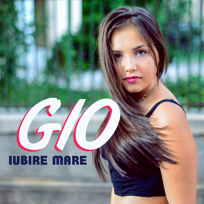 "gio {focus_keyword} MediaPro Music a lansat un nou proiect: Gio – ""Iubire mare"" gio"