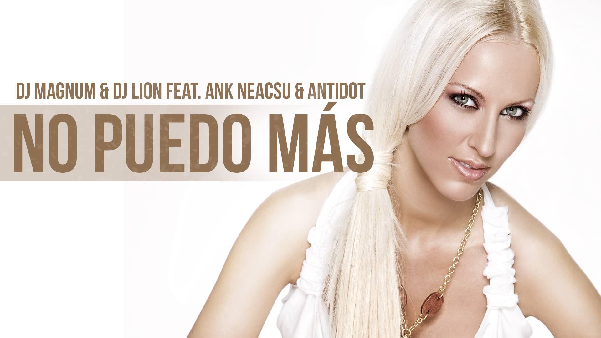 no puedo mas {focus_keyword} Dj Magnum & Dj Lion feat. Ank Neacsu & Antidot - No Puedo Mas (single nou) no puedo mas